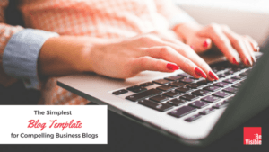 The Simplest Blog Template for Compelling Business Blogs