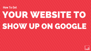 how-to-get-your-website-to-show-up-on-google