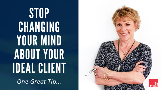 stop changing your mind about your ideal client, betsy kent, be visible